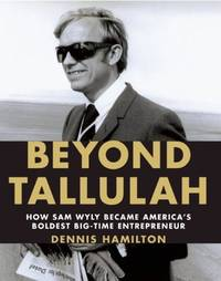 Beyond Tallulah: How Sam Wyly Became America's Boldest Big-Time Entrepreneur