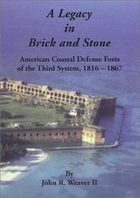 A Legacy in Brick and Stone: American Coastal Defense Forts of the Third System, 1816-1867