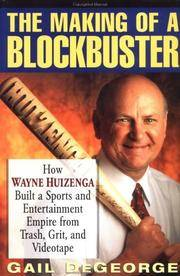 The Making of a Blockbuster  How Wayne Huizenga Built a Sports and  Entertainment Empire from Trash, Grit, and Videotape