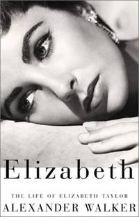 Elizabeth: The Life of Elizabeth Taylor by  Alexander Walker - Paperback - 2001 - from A2zbooks and Biblio.com