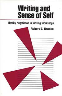 Writing and Sense of Self: Identity Negotiation in Writing Workshops by  Robert E Brooke - Paperback - First Edition - 1991 - from Eric James (SKU: 040924)