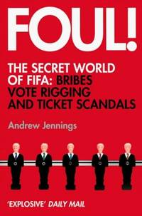 Foul! The Secret World of FIFA: Bribes, Vote Rigging and Ticket Scandals