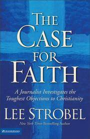 The Case For Faith ~ A Journalist Investigates the Toughest Objections to Christianity