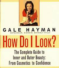 HOW DO I LOOK? : The Complete Guide to Inner and Outer Beauty: From Confidence to Cosemetics