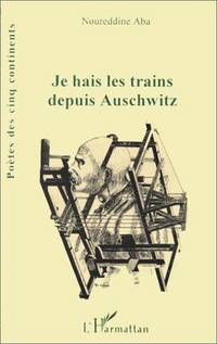 Je hais les trains depuis Auschwitz: Poemes (Poetes des cinq continents) (French Edition) by Noureddine Aba - Paperback - 1996 - from Ergodebooks (SKU: SONG2738447694)
