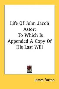 Life Of John Jacob Astor