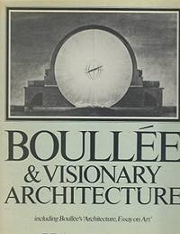 "Boullee and Visionary Architecture, Including Boullee's ""Architecture, Essay on Art"""
