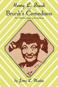 image of Henry L. Brunk and Brunk's Comedians: Tent Repertoire Empire of the Southwest