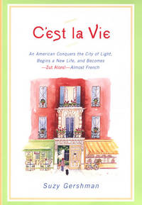 C'est la Vie  An American Conquers the City of Light, Begins a New Life,  and Becomes--Zut Alors!--Almost French