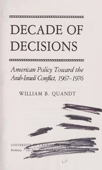 Decade of Decision: American Policy Toward the Arab-Israeli Conflict, 1967-76