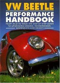 VW Beetle Performance Handbook: A Step-by-Step Guide to Upgrading Engine, Transmission,...