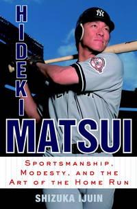 Hideki Matsui: Sportsmanship, Modesty, and the Art of the Home Run