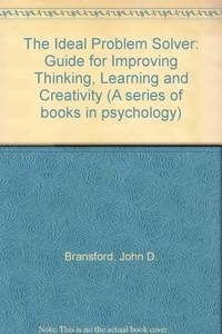 The ideal problem solver: A guide for improving thinking, learning, and creativity (A Series of...