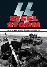 SS STEEL STORM - WAFFEN-SS PANZER BATTLES ON THE EASTERN FRONT 1943-1945
