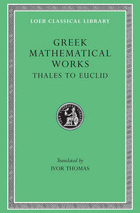 Greek Mathematical Works, Volume I: Thales to Euclid