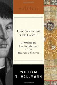 Uncentering the Earth : Copernicus and the Revolutions of the Heavenly Spherers