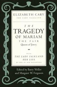 The Tragedy of Mariam, the Fair Queen of Jewry: with The Lady Falkland:  Her Life, by One of Her Daughters