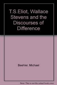 T. S. Eliot, Wallace Stevens and the Discourses of Difference