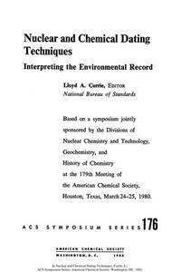 Nuclear and Chemical Dating Techniques: Interpreting the Environmental Record (Acs Symposium Series 176)