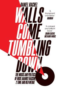 Walls Come Tumbling Down: Rock Against Racism, 2 Tone, Red Wedge