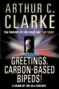 Greetings, Carbon-Based Bipeds! by  Arthur C Clarke - Paperback - from Magers and Quinn Booksellers and Biblio.co.uk