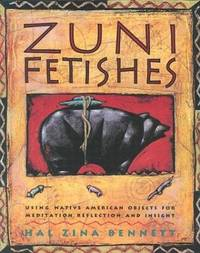 Zuni Fetishes. Using Native American Objects for Meditation, Reflection and Insight