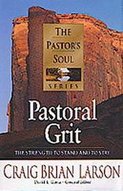 Pastoral Grit: The Strength to Stand and to Stay (The Pastor's Soul Series)