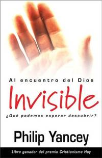 Alcanzando al Dios Invisible: ?Qu? podemos esperar encontrar? by Philip Yancey - Paperback - from Better World Books  and Biblio.com