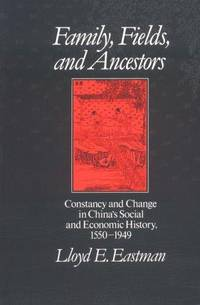Family, Fields, and Ancestors: Constancy and Change in China's Social and Economic History,...