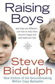 Raising Boys : Why Boys Are Different - And How to Help Them Become Happy and Well-Balanced Men