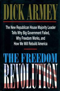 The Freedom Revolution: The New Republican House Majority Leader Tells Why Big Government Failed, Why Freedom Works, and How We Will Rebuild America by Dick Armey - Hardcover - 1995-06-13 - from Ergodebooks (SKU: DADAX0895264692)