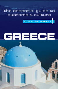 Culture Smart! Greece: A Quick Guide to Customs And Etiquette