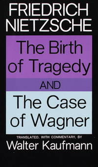 The Birth of Tragedy and The Case of Wagner by Nietzsche, Friedrich