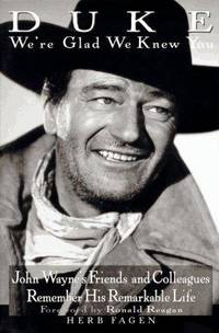 Duke We're Glad We Knew You: John Wayne's Friends and Colleagues Remember His Remarkable...