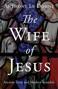 WIFE OF JESUS: Ancient Texts & Modern Scandals