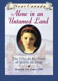 Alone in an Untamed Land: The Filles Du Roi Diary of Helene St. Onge
