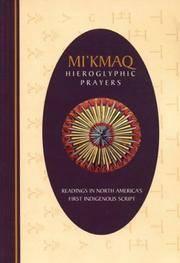Mi'Kmaq Hieroglyphic Prayers: Readings in North America's First Indigenous Script (Bilingual Micmac-English Edition).