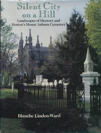 Silent City on a Hill: Landscapes of Memory and Boston's Mount Auburn Cemetery