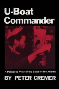 U-BOAT COMMANDER - A Periscope View of the Battle of the Atlantic