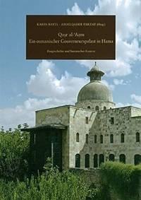 Qasr al-'Azm: Ein osmanischer Gouverneurspalast in Hama: Baugeschichte und historischer