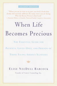 When Life Becomes Precious: The Essential Guide for Patients, Loved Ones, and Friends of Those...