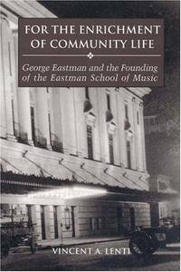 For the Enrichment of Community Life:  George Eastman and the Founding of  the Eastman School of Music