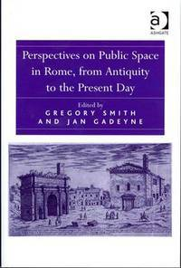 Perspectives on Public Space in Rome, from Antiquity to the Present Day