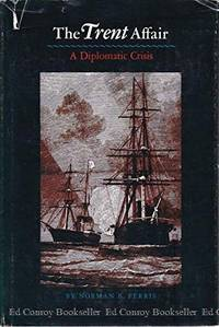 The Trent Affair: A Diplomatic Crisis by Norman B Ferris - 1st Edition - 1977 - from J. Mercurio Books, Maps, & Prints (SKU: 008709)
