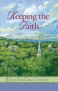 KEEPING THE FAITH (Tales from Grace Chapel Inn (Paperback))