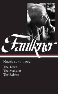 William Faulkner: Novels, 1957-1962 - The Town / The Mansion / The Reivers