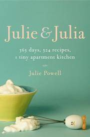 Julie and Julia  365 Days, 524 Recipes, 1 Tiny Apartment Kitchen