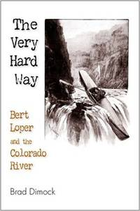 The Very Hard Way; Bert Loper and the Colorado River
