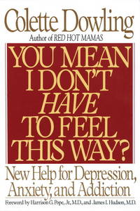 YOU MEAN I DON'T HAVE TO FEEL THIS WAY? (NEW HELP FOR DEPRESSION, ANXIETY,  AND ADDICTION)