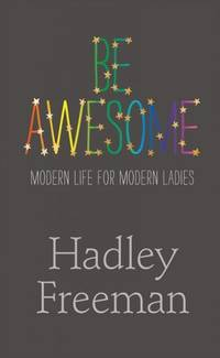 Be Awesome - Modern Life for Modern Ladies by  Hadley Freeman - Paperback - Uncorrected Proof - 2013 - from Compass Books and Biblio.co.uk